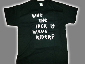 Who The Fuck Is Wave Rider póló.