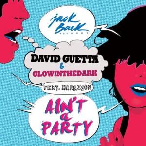 David Guetta & GlowInTheDark feat. Harrison - Ain't A Party.