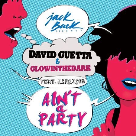 David Guetta & GlowInTheDark feat. Harrison - Ain't A Party.