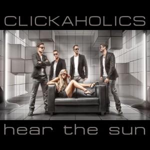 Clickaholics - Hear The Sun CD borító.