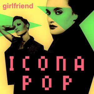 Icona Pop - Girlfriend CD borító - Cover picture for single Girlfriend by Icona Pop.