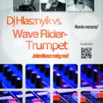 Dj Hlásznyik vs. Wave Rider - Trumpet remix-verseny flyer 2014.