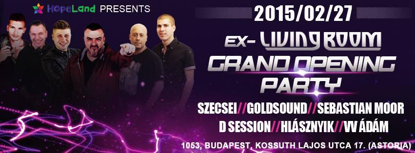 2015.02.27. Ex-Living Room Grand Opening Party! DJ-K: Szecsei, Goldsound, D Session, Hlásznyik, Sebastian Moor. Exkluzív sztárvendég: VV Ádám!