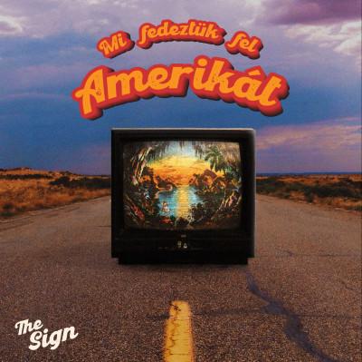 The Sign – Mi fedeztük fel Amerikát cover